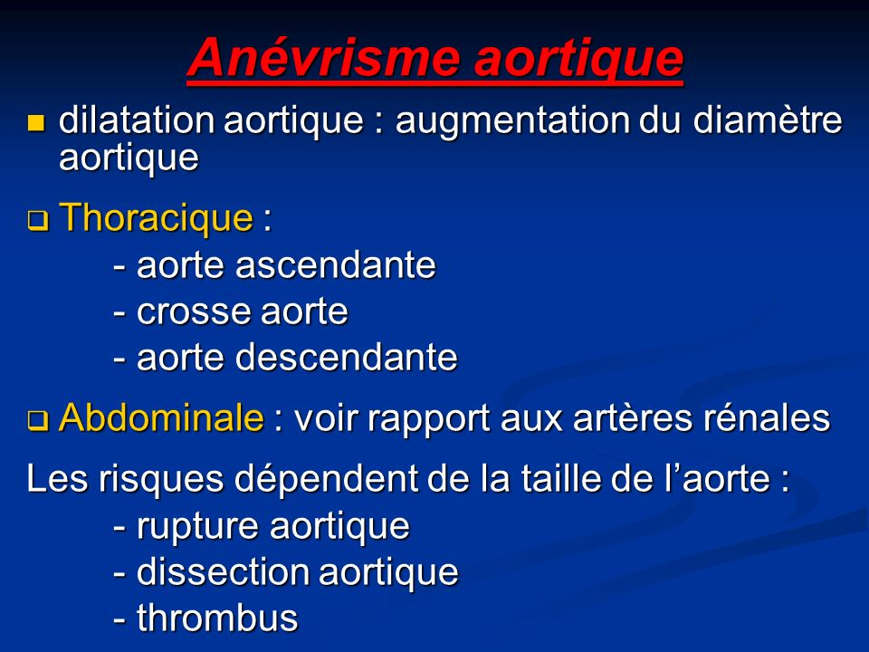 Anévrisme aortique dilatation aortique : augmentation du diamètre aortique. Thoracique : - aorte ascendante.