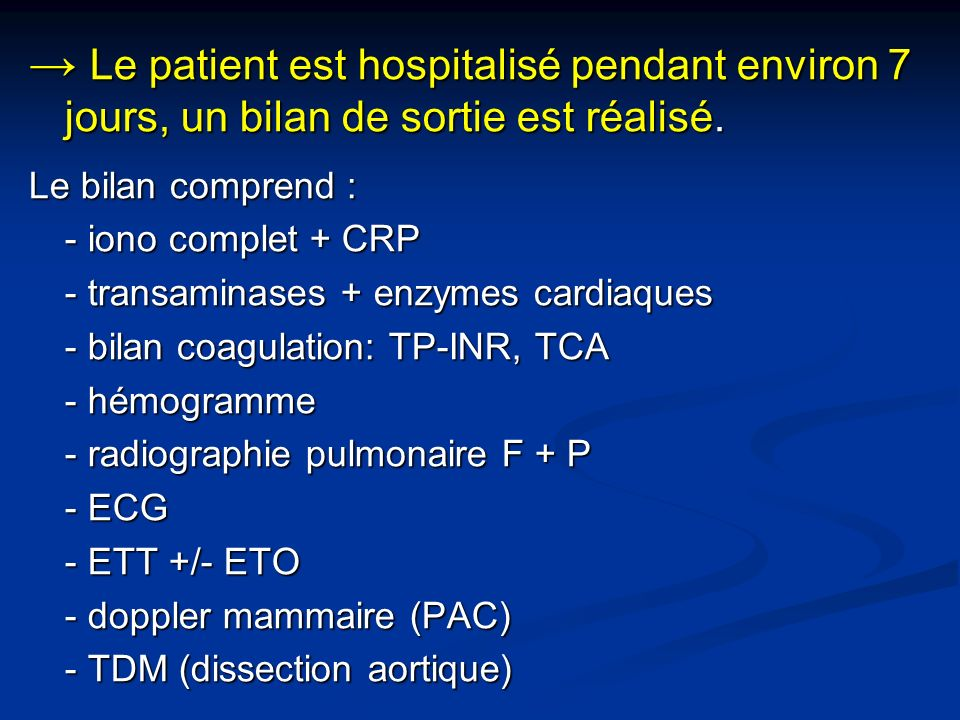 → Le patient est hospitalisé pendant environ 7 jours, un bilan de sortie est réalisé.