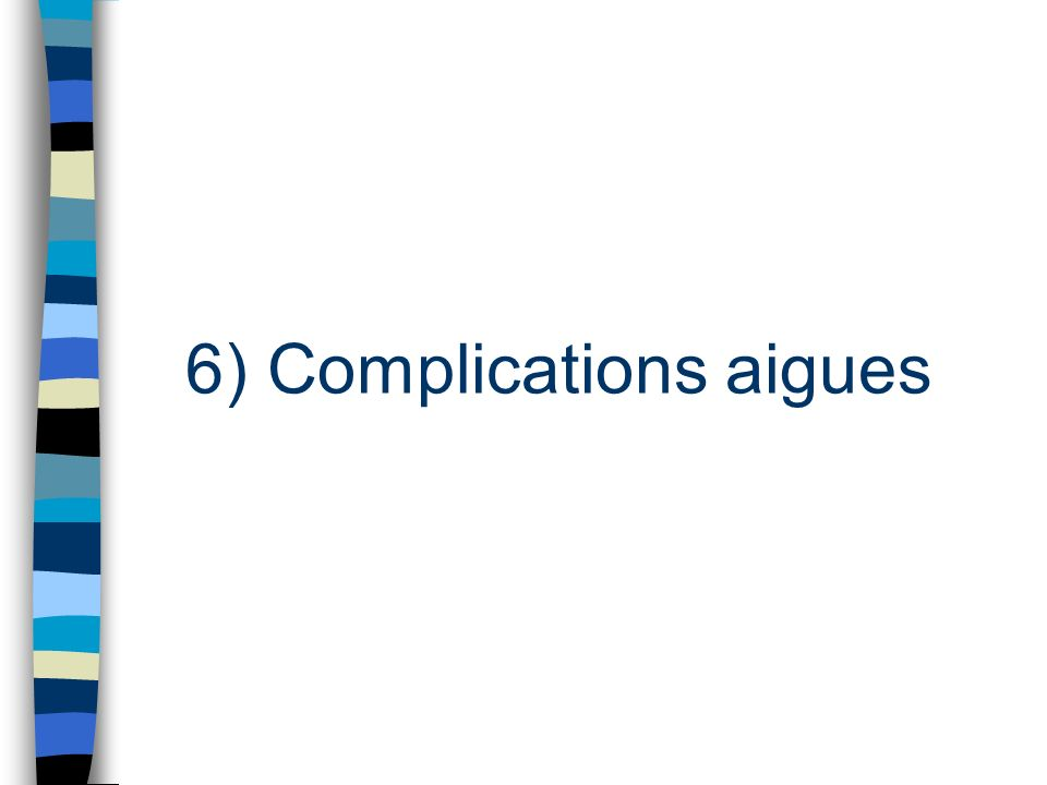 6) Complications aigues