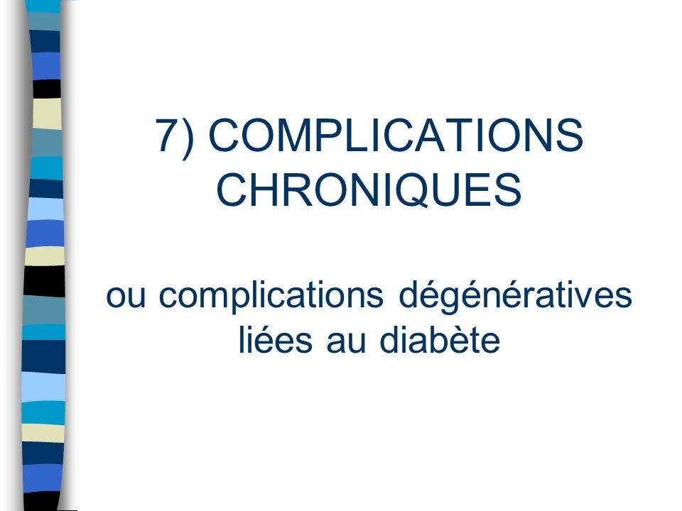 7) COMPLICATIONS CHRONIQUES ou complications dégénératives liées au diabète