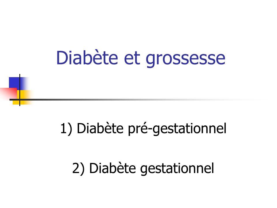 1) Diabète pré-gestationnel 2) Diabète gestationnel