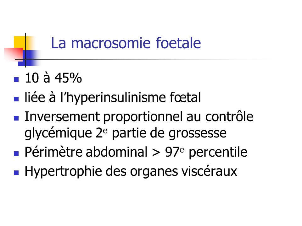 La macrosomie foetale 10 à 45% liée à l'hyperinsulinisme fœtal