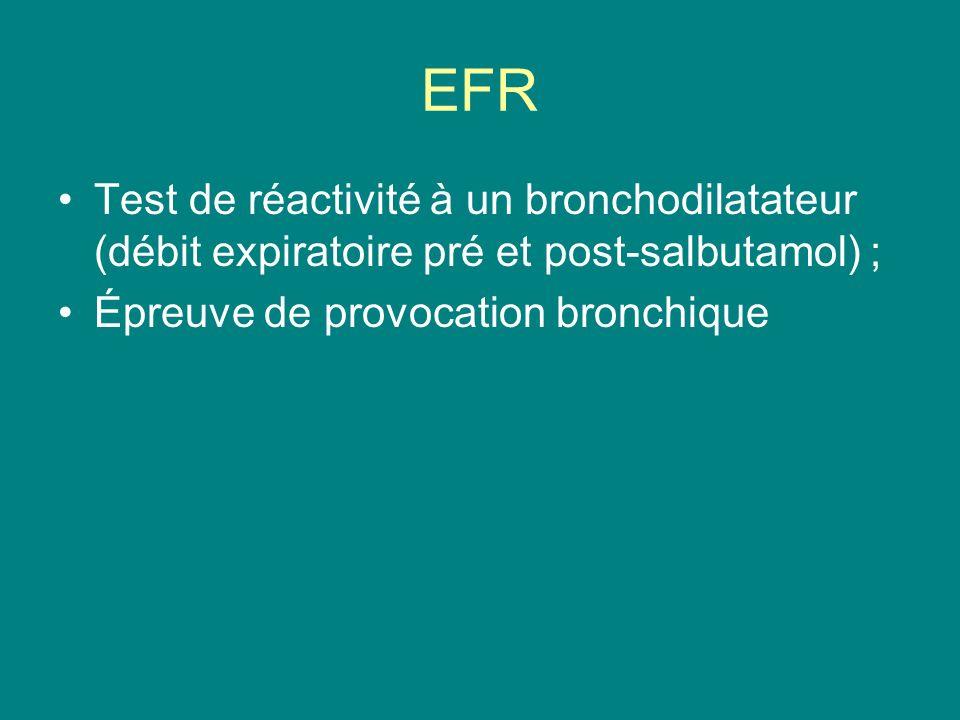 EFR Test de réactivité à un bronchodilatateur (débit expiratoire pré et post-salbutamol) ; Épreuve de provocation bronchique.