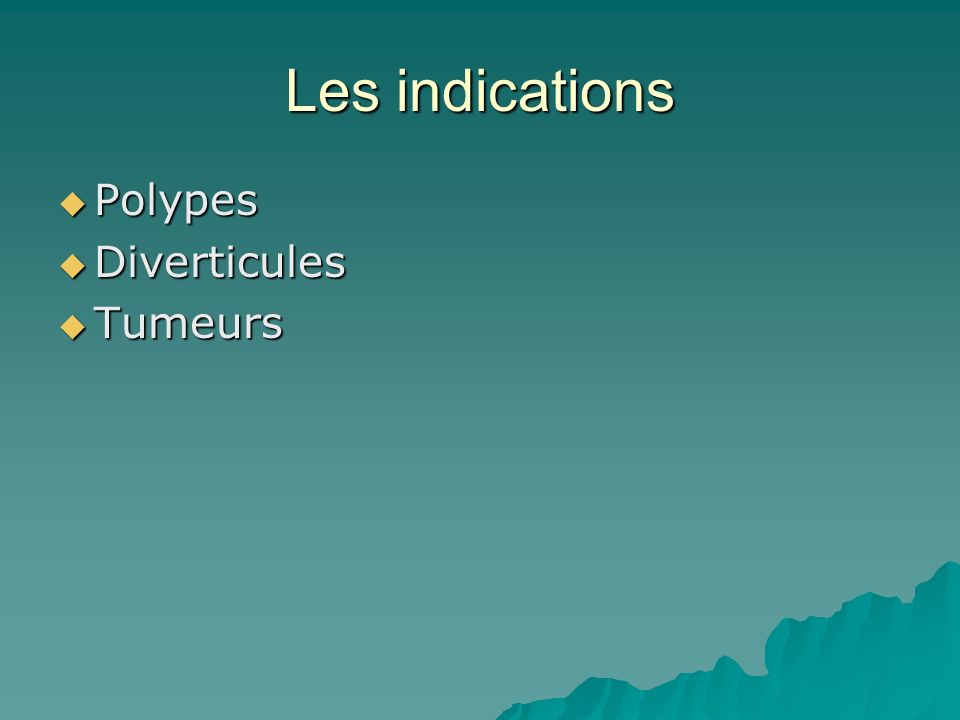 Les indications Polypes Diverticules Tumeurs