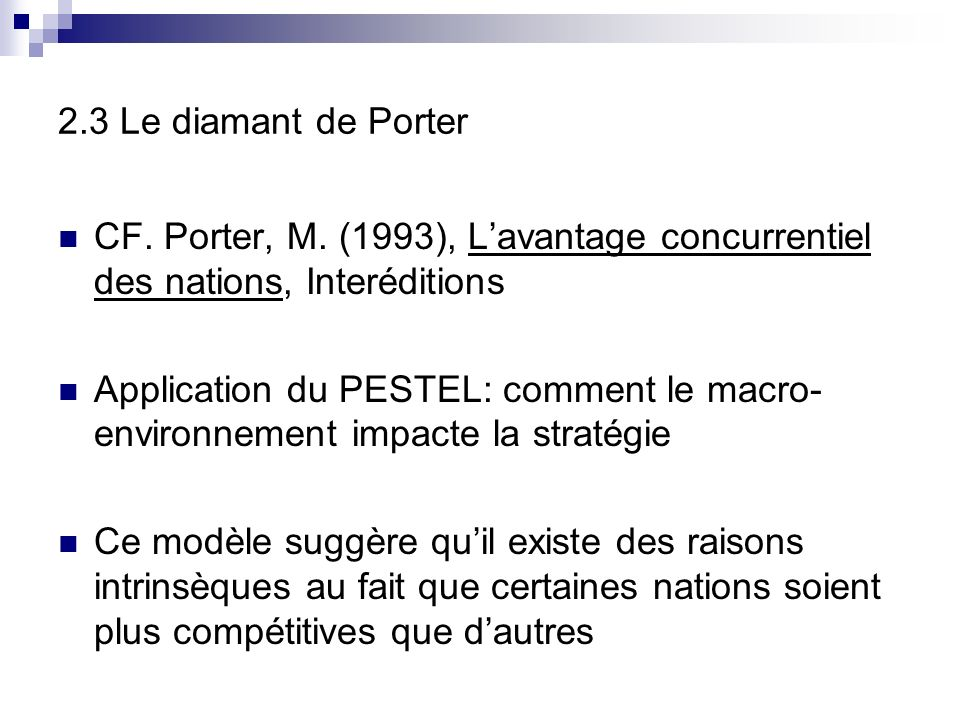 2.3 Le diamant de Porter CF. Porter, M. (1993), L'avantage concurrentiel des nations, Interéditions.