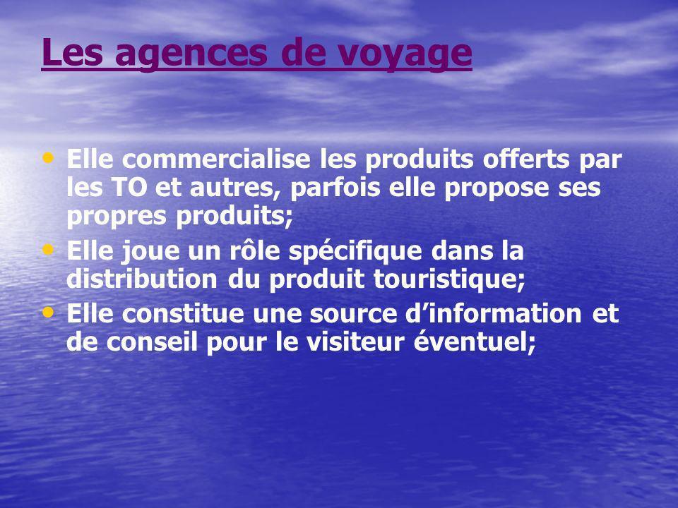 Les agences de voyage Elle commercialise les produits offerts par les TO et autres, parfois elle propose ses propres produits;
