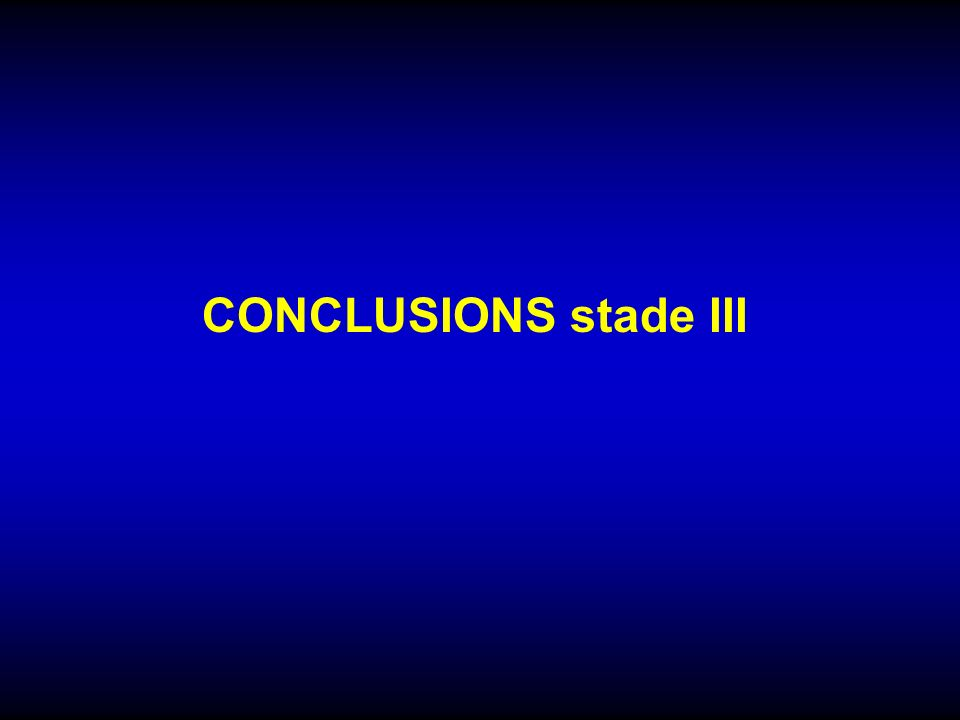 CONCLUSIONS stade III