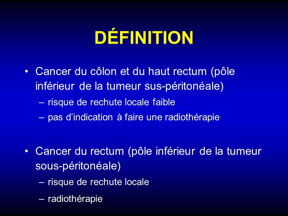 DÉFINITION Cancer du côlon et du haut rectum (pôle inférieur de la tumeur sus-péritonéale) risque de rechute locale faible.