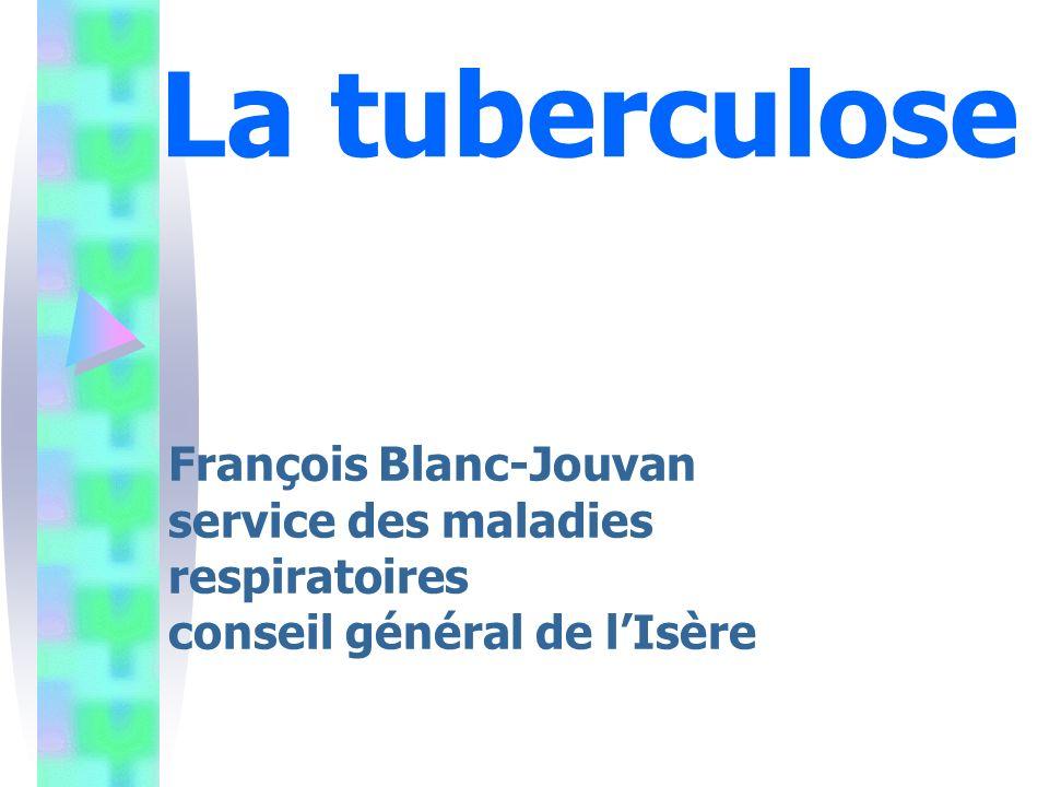 La tuberculose François Blanc-Jouvan service des maladies respiratoires conseil général de l'Isère