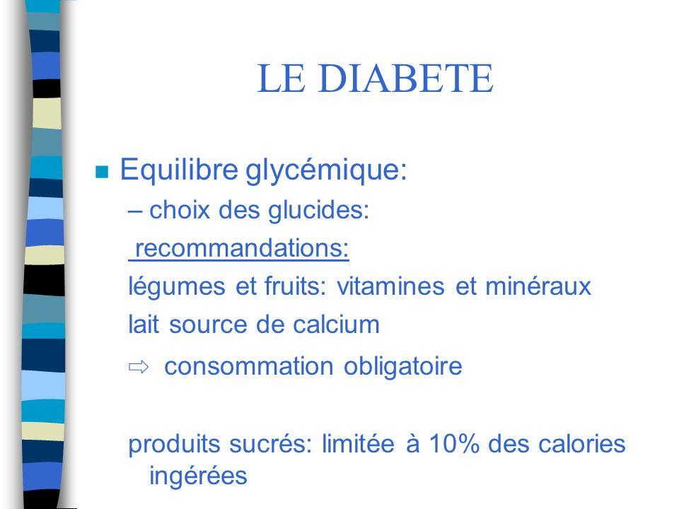 LE DIABETE Equilibre glycémique: ⇨ consommation obligatoire