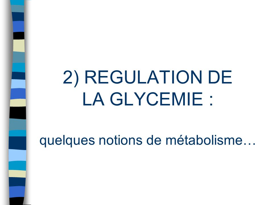 2) REGULATION DE LA GLYCEMIE : quelques notions de métabolisme…