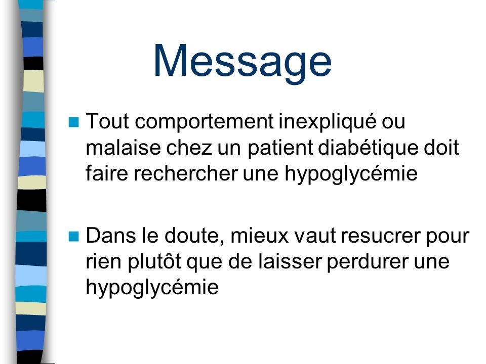 Message Tout comportement inexpliqué ou malaise chez un patient diabétique doit faire rechercher une hypoglycémie.