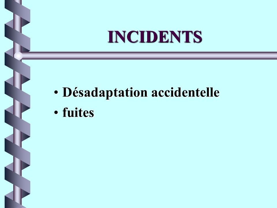 INCIDENTS Désadaptation accidentelle fuites
