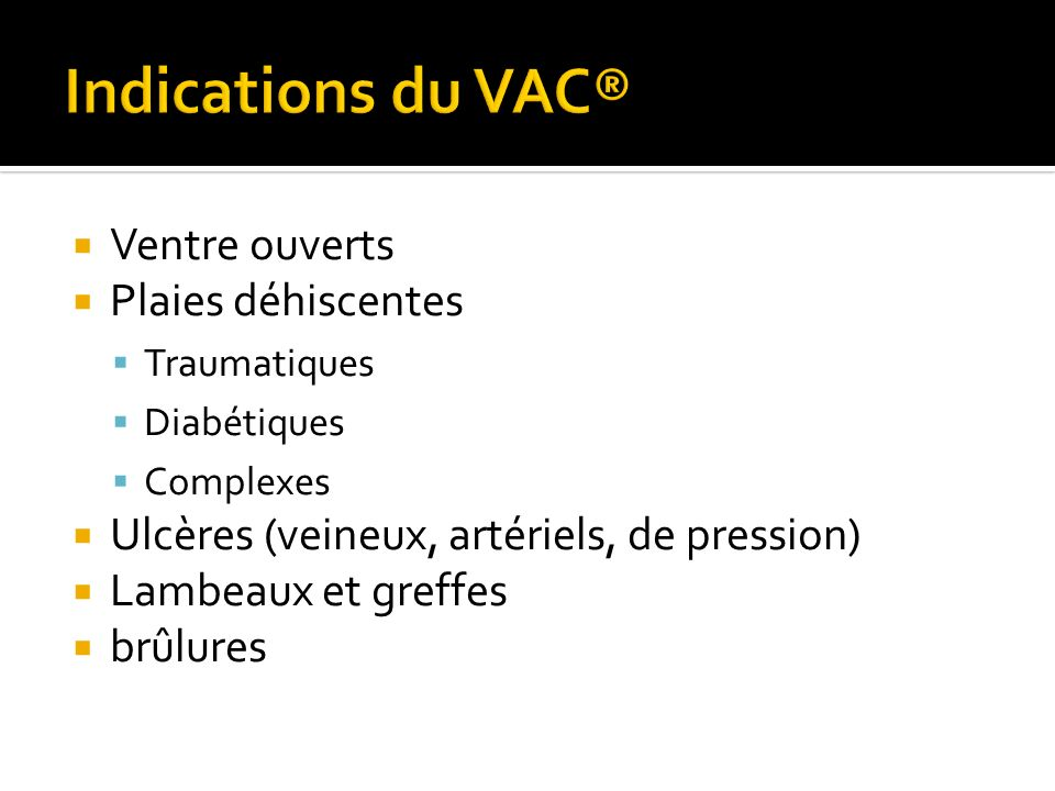 Indications du VAC® Ventre ouverts Plaies déhiscentes
