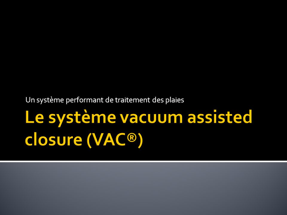 Le système vacuum assisted closure (VAC®)