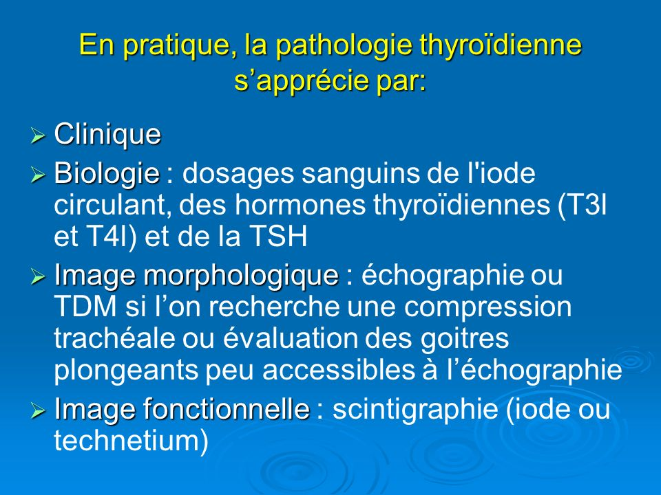 En pratique, la pathologie thyroïdienne s'apprécie par: