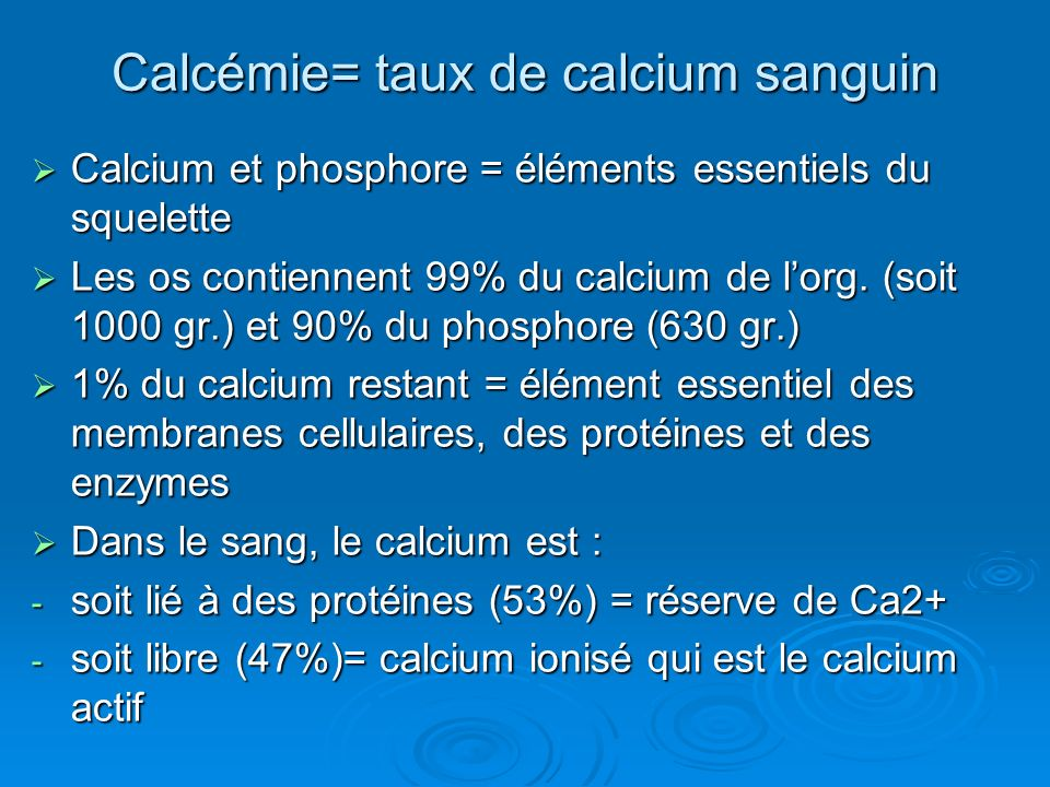 Calcémie= taux de calcium sanguin