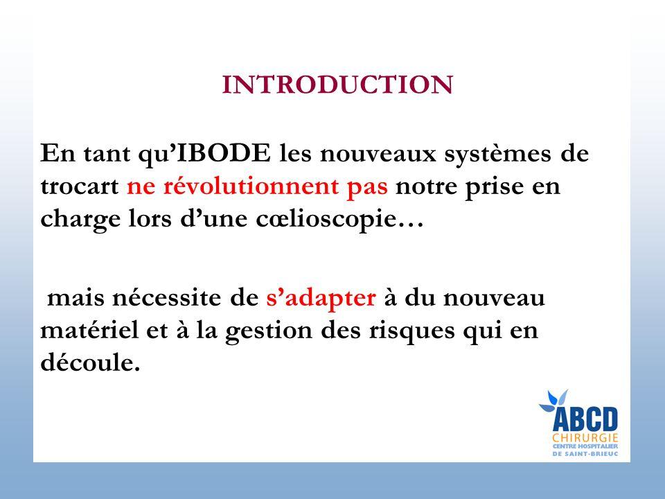 INTRODUCTION En tant qu'IBODE les nouveaux systèmes de trocart ne révolutionnent pas notre prise en charge lors d'une cœlioscopie…