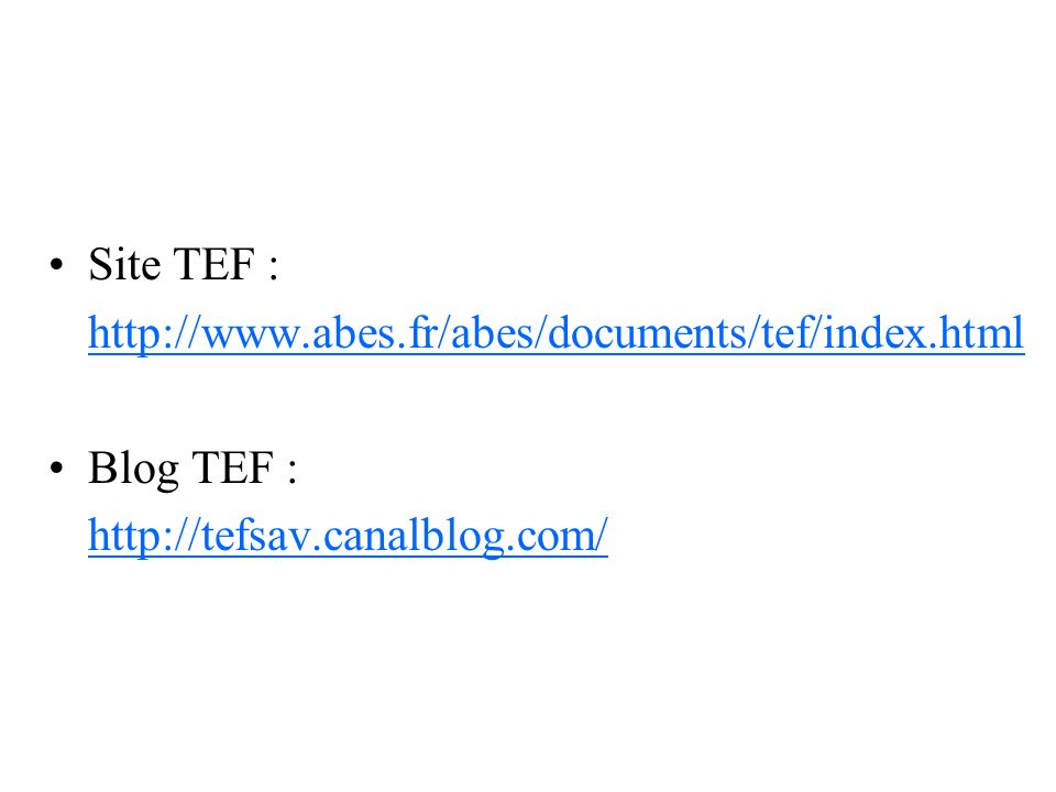 Site TEF : http://www.abes.fr/abes/documents/tef/index.html Blog TEF : http://tefsav.canalblog.com/