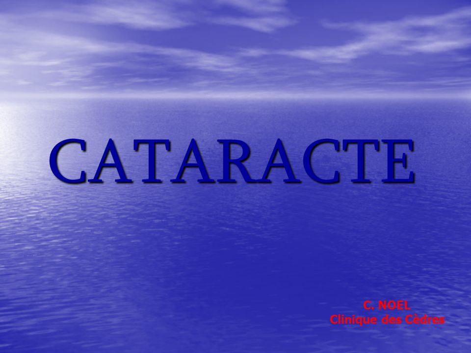 CATARACTE C. NOEL Clinique des Cèdres