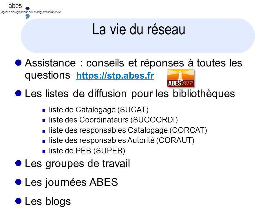 La vie du réseau Assistance : conseils et réponses à toutes les questions https://stp.abes.fr. Les listes de diffusion pour les bibliothèques.