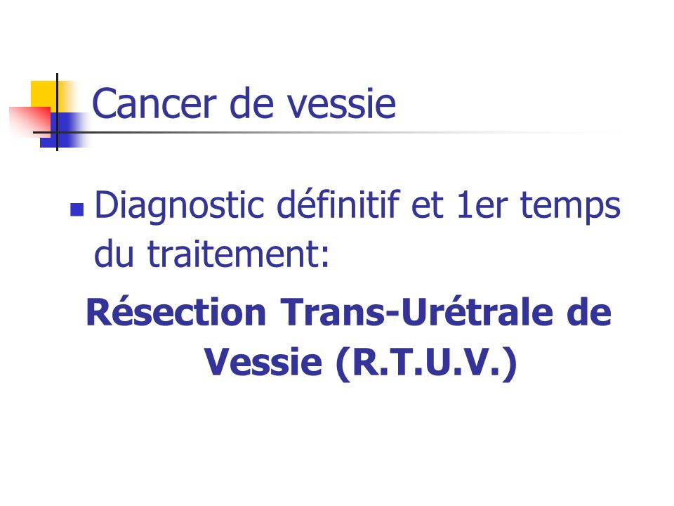 Résection Trans-Urétrale de Vessie (R.T.U.V.)