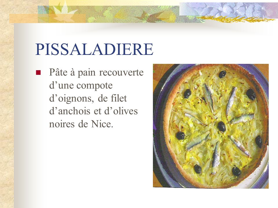 PISSALADIERE Pâte à pain recouverte d'une compote d'oignons, de filet d'anchois et d'olives noires de Nice.