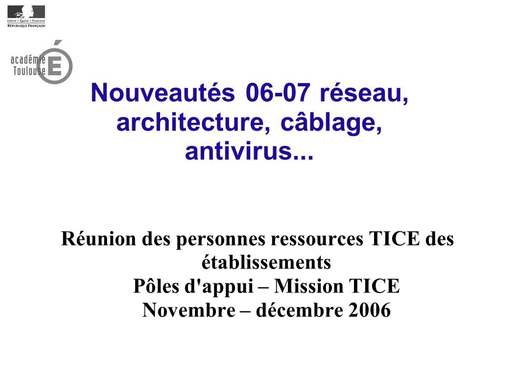 Nouveautés 06-07 réseau, architecture, câblage, antivirus...