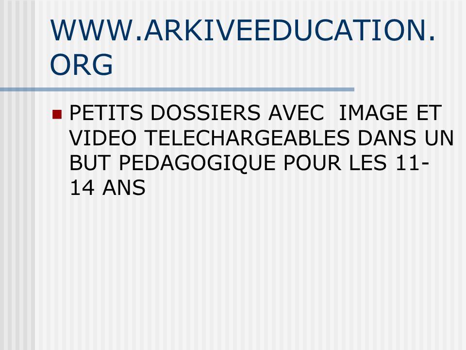 WWW.ARKIVEEDUCATION.ORG PETITS DOSSIERS AVEC IMAGE ET VIDEO TELECHARGEABLES DANS UN BUT PEDAGOGIQUE POUR LES 11-14 ANS.
