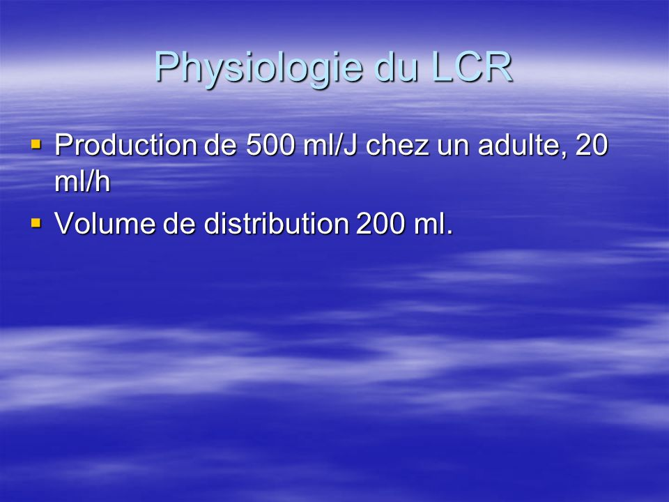 Physiologie du LCR Production de 500 ml/J chez un adulte, 20 ml/h