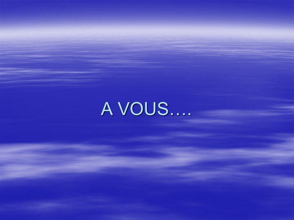 A VOUS….
