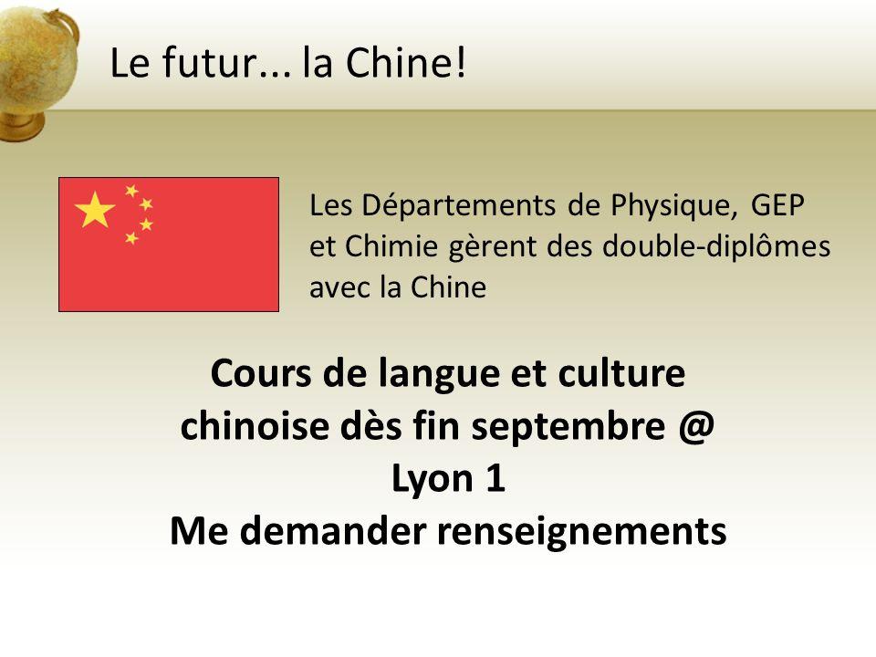 Le futur... la Chine! Les Départements de Physique, GEP et Chimie gèrent des double-diplômes avec la Chine.