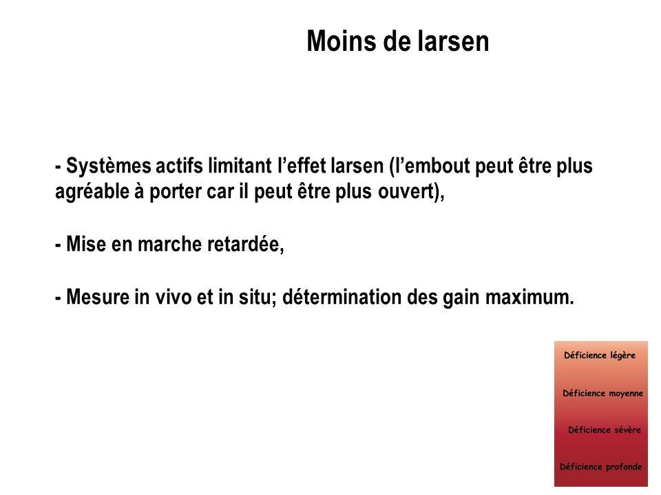 Moins de larsen- Systèmes actifs limitant l'effet larsen (l'embout peut être plus agréable à porter car il peut être plus ouvert),