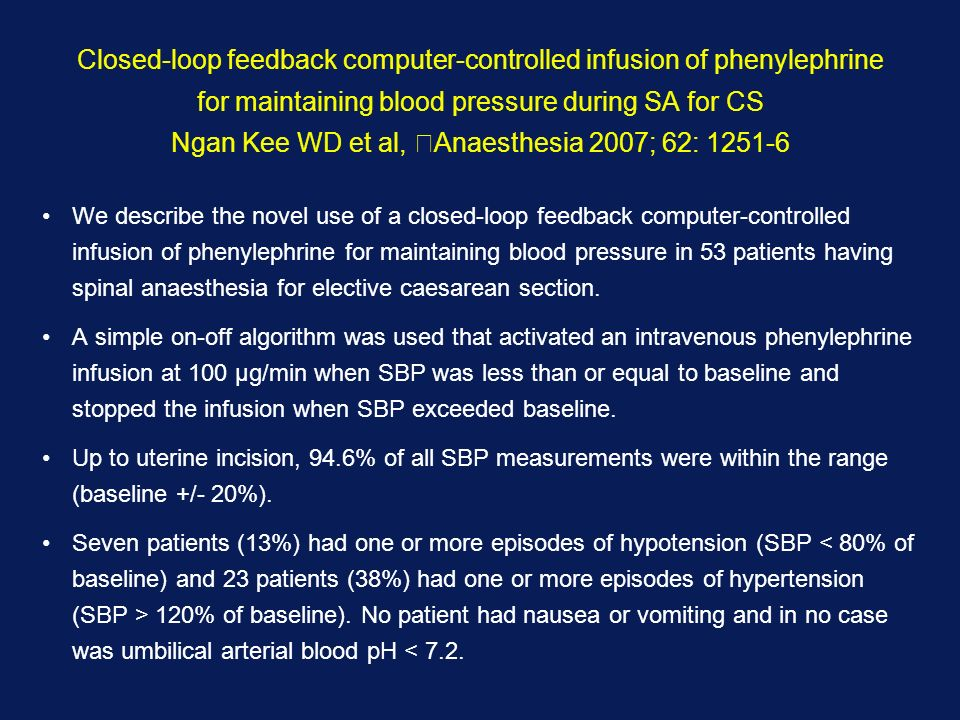 Closed-loop feedback computer-controlled infusion of phenylephrine for maintaining blood pressure during SA for CS Ngan Kee WD et al, Anaesthesia 2007; 62: 1251-6