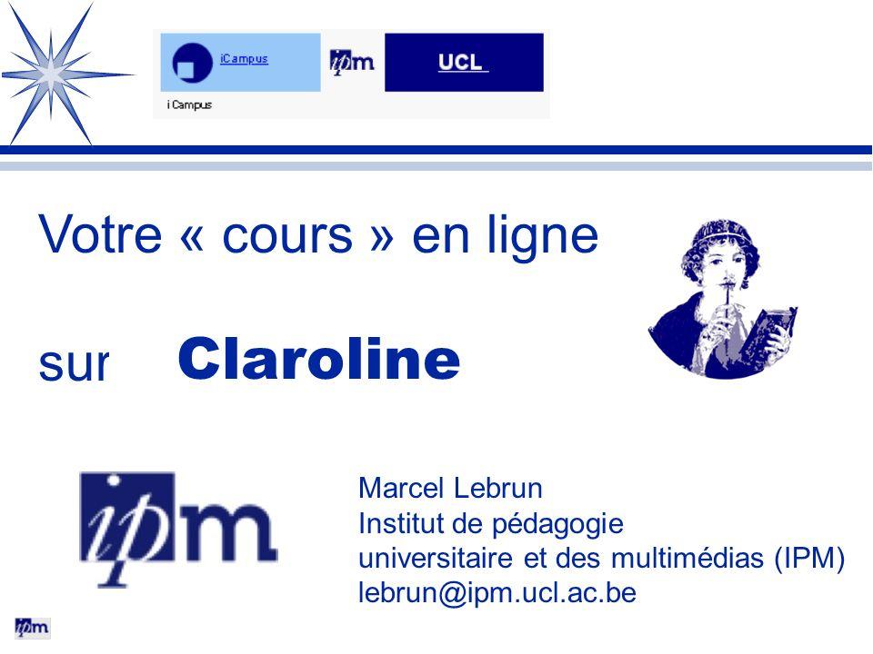 Claroline Votre « cours » en ligne sur une plate-forme Marcel Lebrun