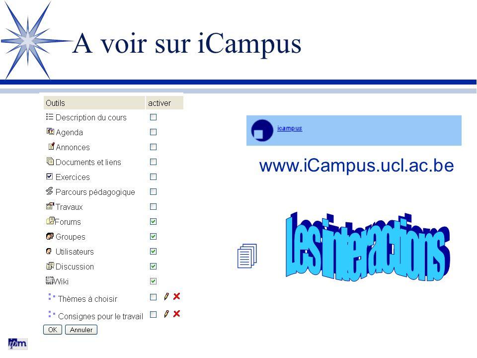 A voir sur iCampus www.iCampus.ucl.ac.be Les interactions 