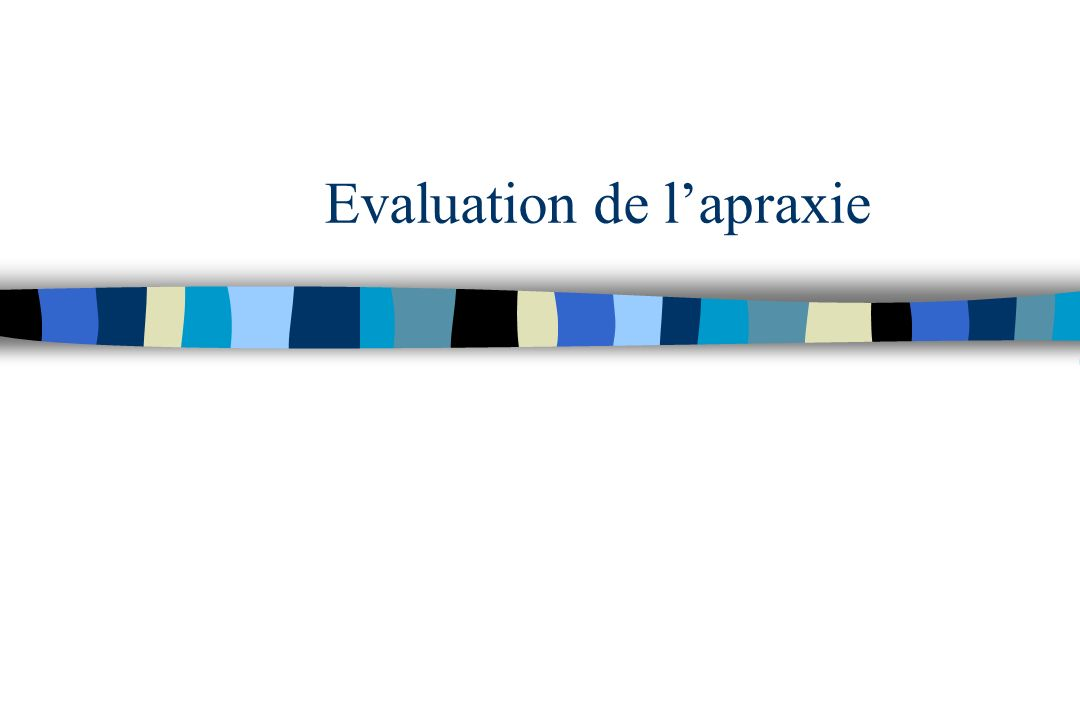 Evaluation de l'apraxie