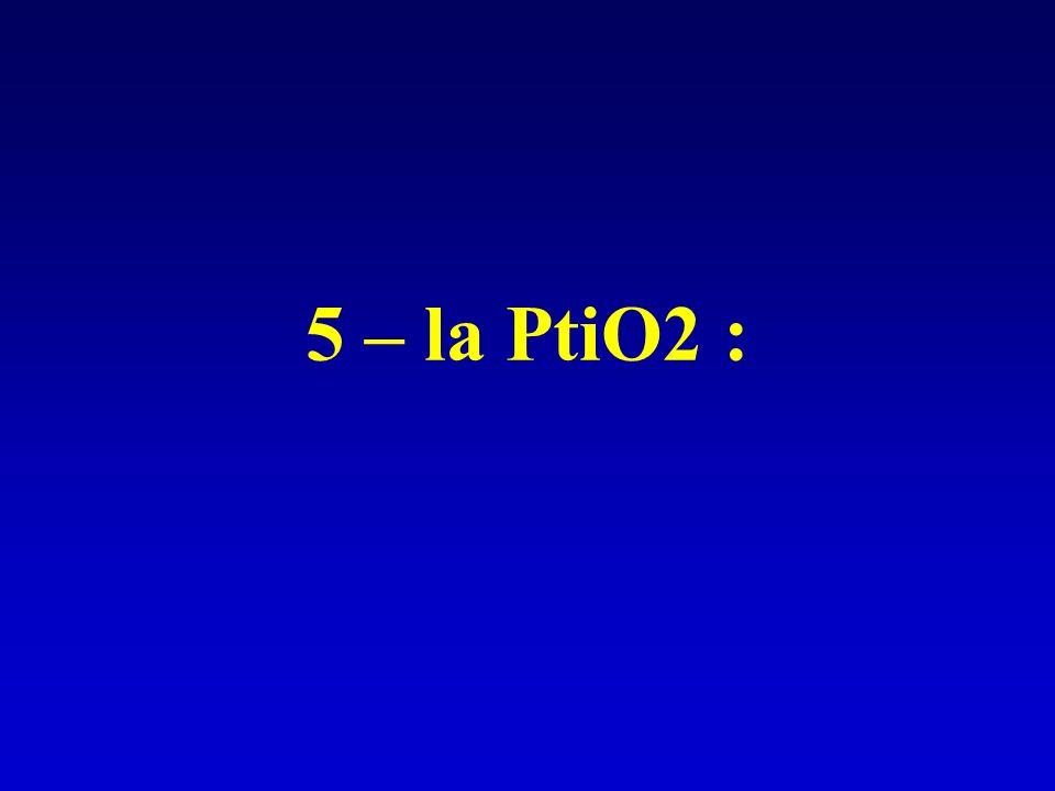 5 – la PtiO2 :