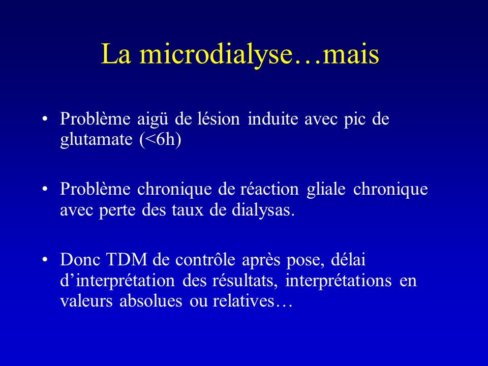 La microdialyse…mais Problème aigü de lésion induite avec pic de glutamate (<6h)