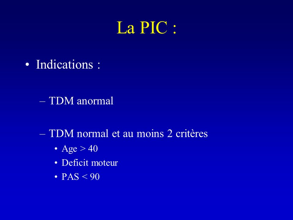 La PIC : Indications : TDM anormal TDM normal et au moins 2 critères
