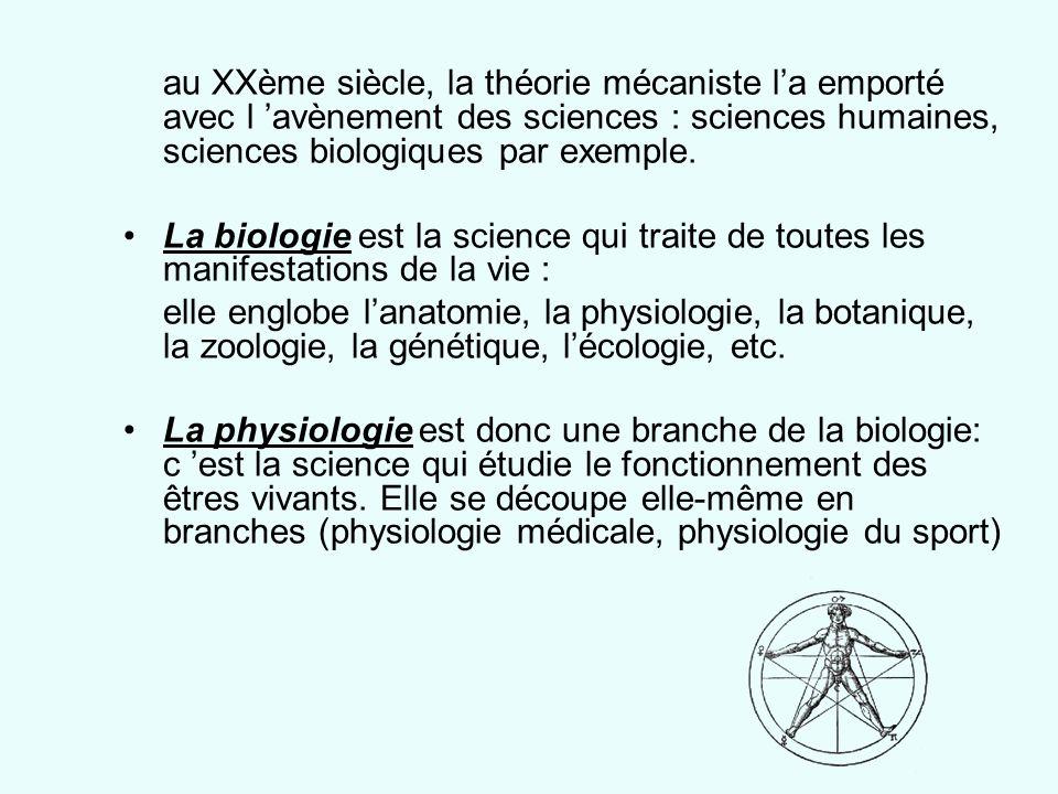 au XXème siècle, la théorie mécaniste l'a emporté avec l 'avènement des sciences : sciences humaines, sciences biologiques par exemple.