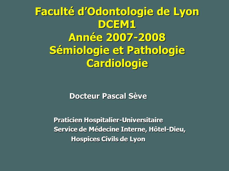 Faculté d'Odontologie de Lyon DCEM1 Année 2007-2008 Sémiologie et Pathologie Cardiologie