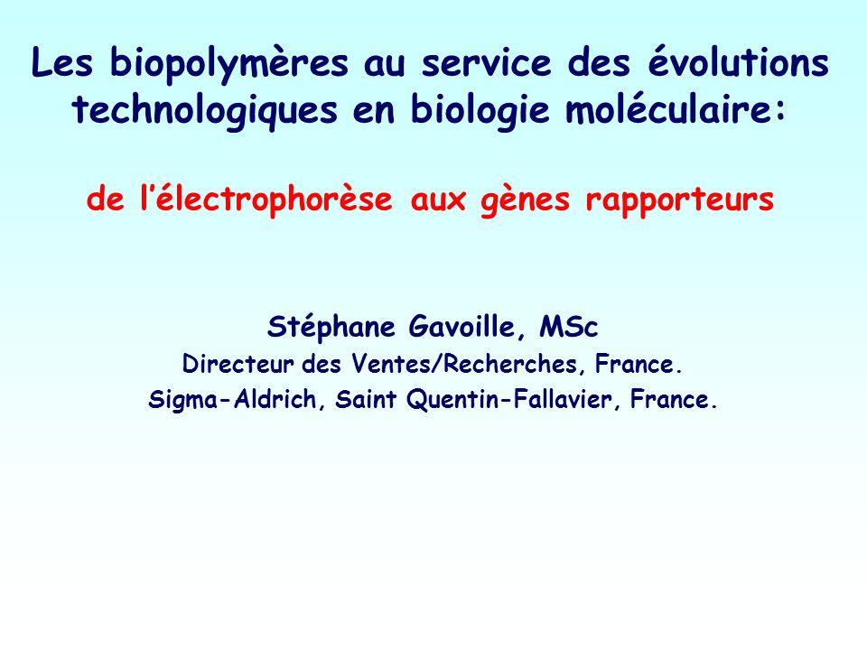 Les biopolymères au service des évolutions technologiques en biologie moléculaire: de l'électrophorèse aux gènes rapporteurs