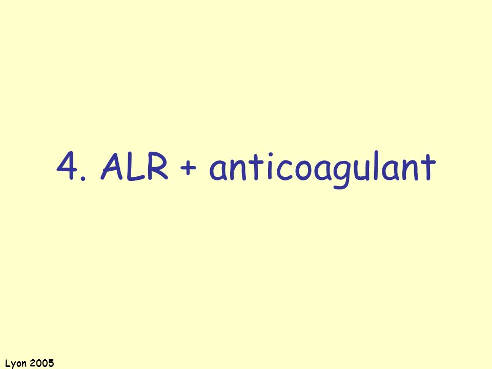 4. ALR + anticoagulant Lyon 2005
