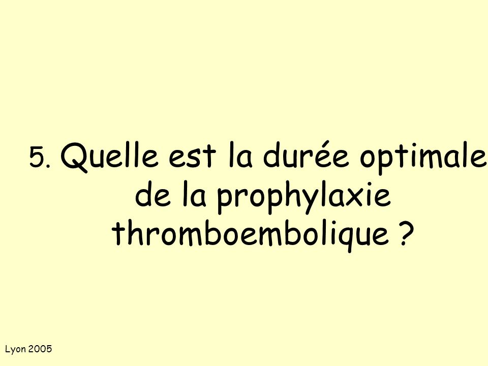 5. Quelle est la durée optimale de la prophylaxie thromboembolique