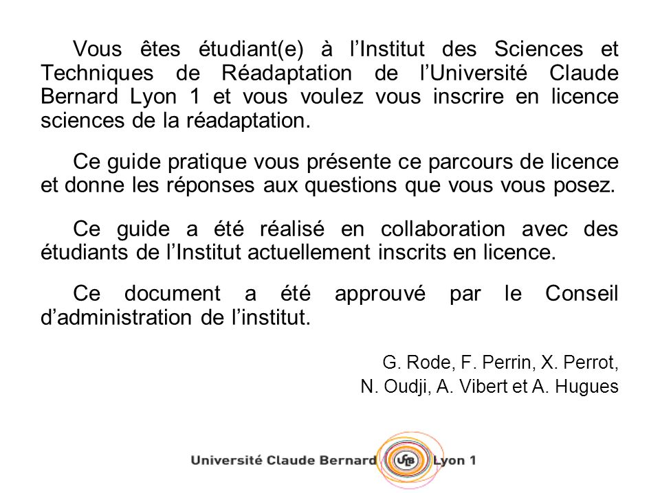 Vous êtes étudiant(e) à l'Institut des Sciences et Techniques de Réadaptation de l'Université Claude Bernard Lyon 1 et vous voulez vous inscrire en licence sciences de la réadaptation.