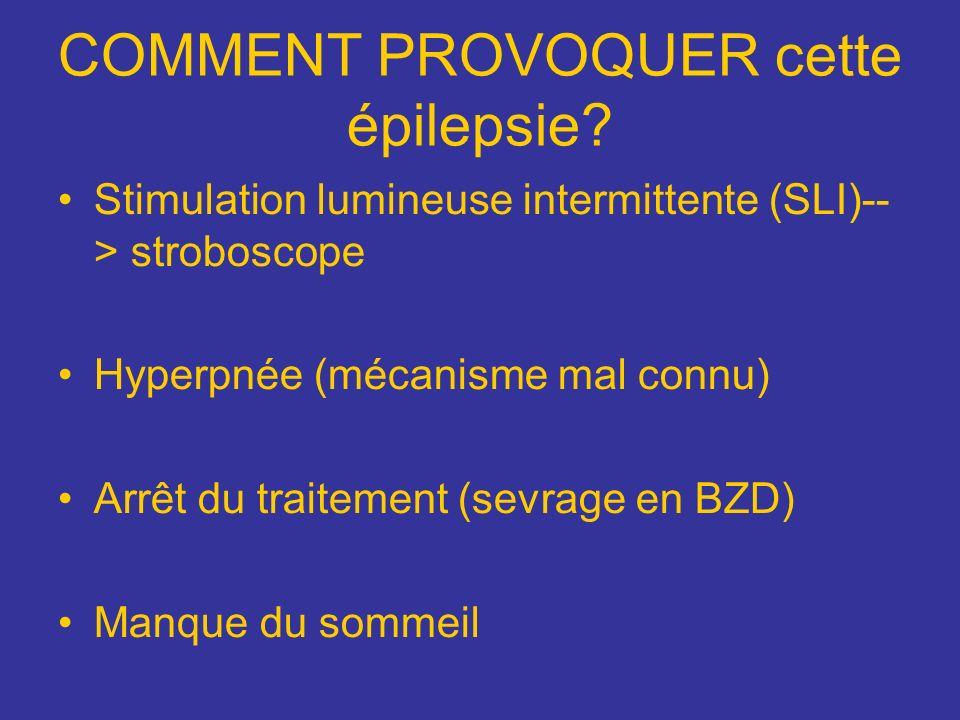 COMMENT PROVOQUER cette épilepsie
