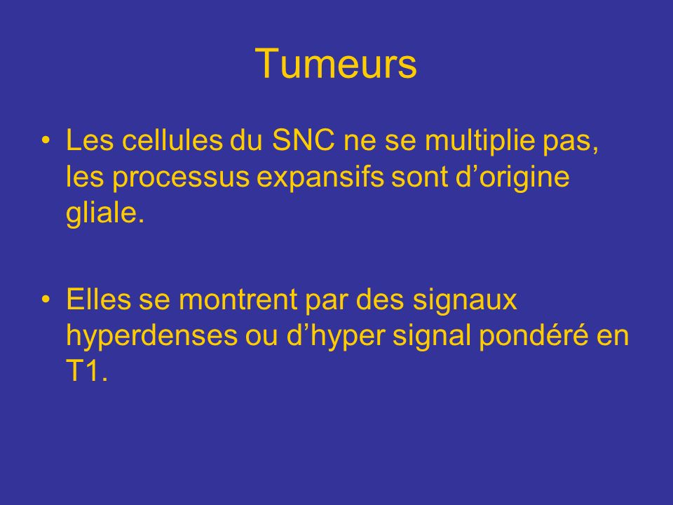 Tumeurs Les cellules du SNC ne se multiplie pas, les processus expansifs sont d'origine gliale.