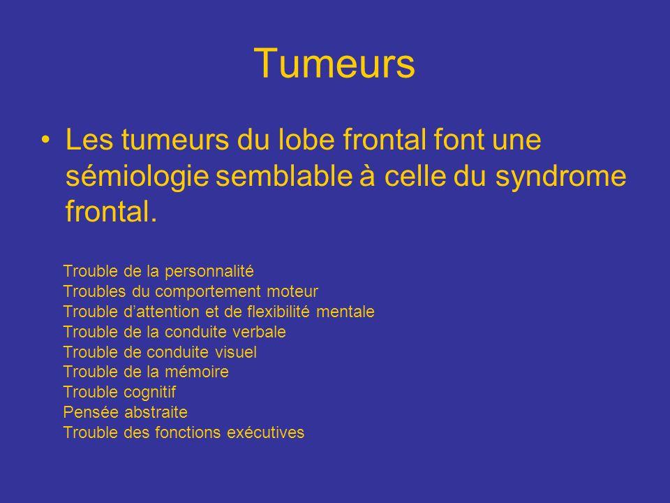 Tumeurs Les tumeurs du lobe frontal font une sémiologie semblable à celle du syndrome frontal. Trouble de la personnalité.
