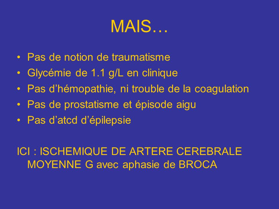 MAIS… Pas de notion de traumatisme Glycémie de 1.1 g/L en clinique